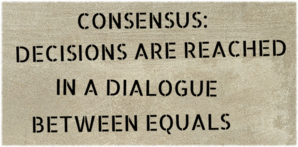 Consensus: Decisions are reached in a dialogue between equals